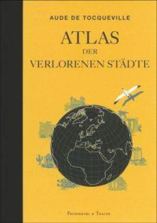 Tocqueville_Atlas verlorenen Städte Cover